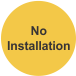 No Installation