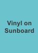 Vinyl on Sun Board